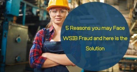 5 Reasons you may Face WSIB Fraud and here is the Solution